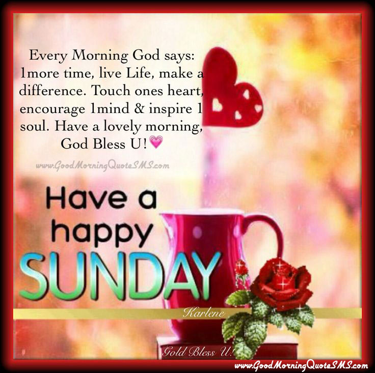 Have a Happy Sunday Quotes Pictures - Sunday Greetings Messages Images, Wallpapers, Photos, Pictures