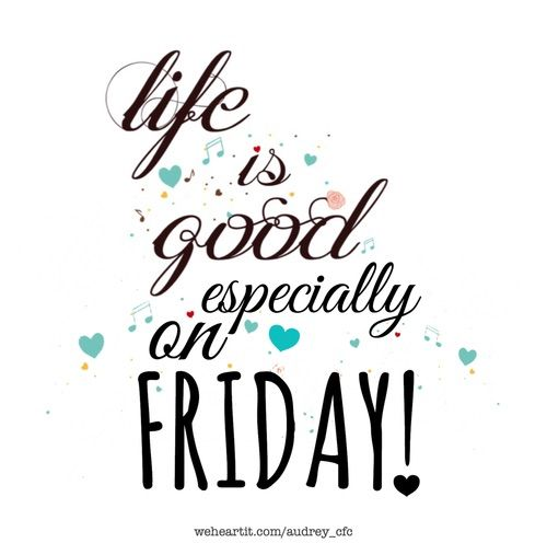 Life is good especially on Friday Morning Quotes
