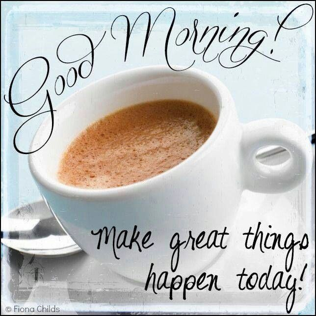 Good Morning Make Great things happen today! Images